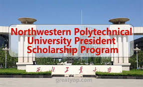 NORTHWESTERN POLYTECHNICAL UNIVERSITY PRESIDENT SCHOLARSHIP 2021